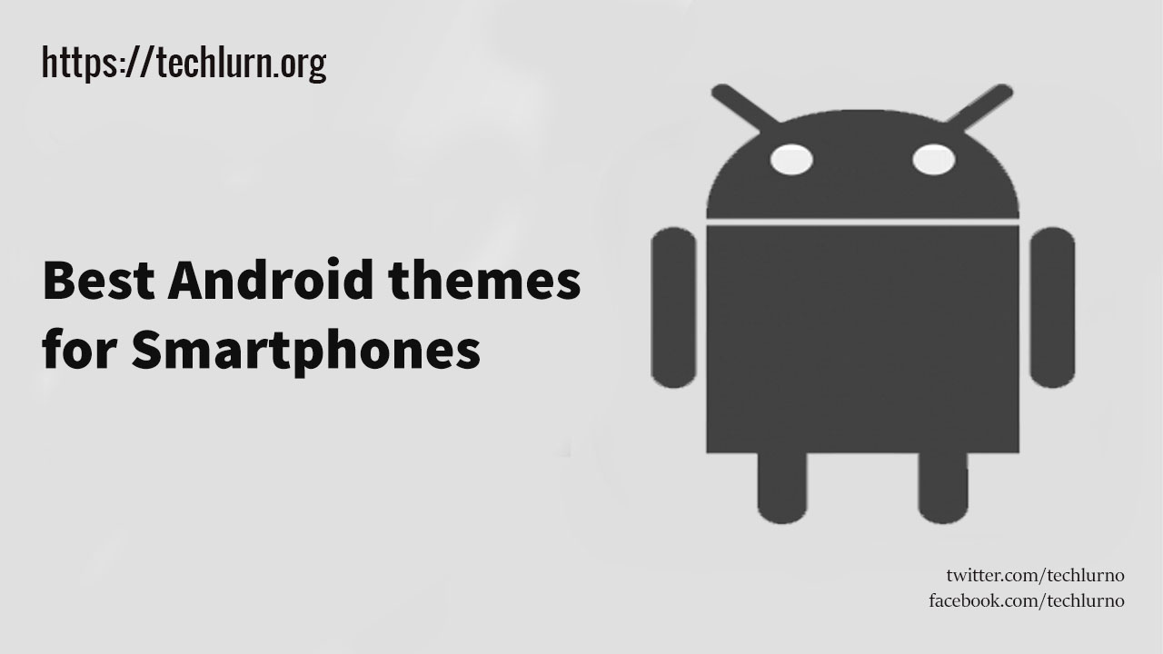 10+ Best Android Themes 2019 [Free Download]  | TechLurn